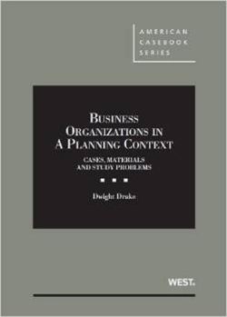 Drake's Business Organizations in a Planning Context, Cases, Materials and Study Problems