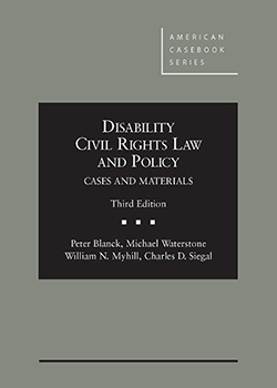 Blanck, Waterstone, Myhill, and Siegal's Disability Civil Rights Law and Policy, Cases and Materials, 3d
