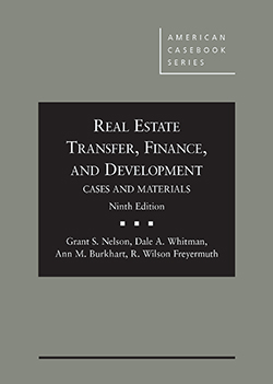 Nelson, Whitman, Burkhart, and Freyermuth's Cases and Materials on Real Estate Transfer, Finance, and Development, 9th