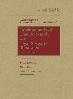 Phillips, Law, and Stringfellow's Assignments to Barkan, Bintliff and Whisner's Fundamentals of Legal Research, 10th and Legal Research Illustrated, 10th