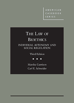 Garrison and Schneider's The Law of Bioethics:  Individual Autonomy and Social Regulation, 3d