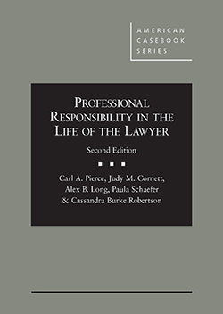 Pierce, Cornett, Long, Schaefer, and Robertson's Professional Responsibility in the Life of the Lawyer, 2d