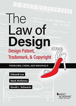 Lee, McKenna, and Schwartz's The Law of Design: Design Patent, Trademark, & Copyright -Problems, Cases, and Materials