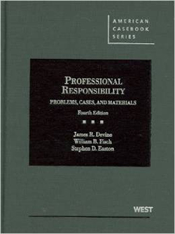 Devine, Fisch and Easton's Problems, Cases and Materials on Professional Responsibility, 4th