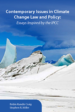 Craig and Miller's Contemporary Issues in Climate Change Law and Policy: Essays Inspired by the IPCC