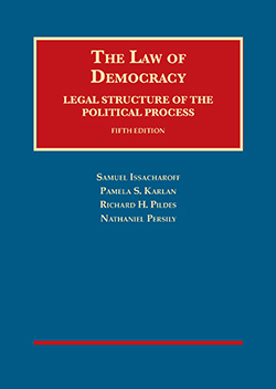 Issacharoff, Karlan, Pildes and Persily's The Law of Democracy: Legal Structure of the Political Process, 5th