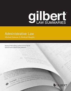 Asimow and Murphy's Gilbert Law Summary on Administrative Law, 15th