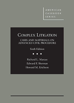 Marcus, Sherman, and Erichson's Complex Litigation:  Cases and Materials on Advanced Civil Procedure, 6th