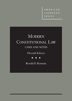 Rotunda's Modern Constitutional Law, Cases and Notes, Unabridged, 11th