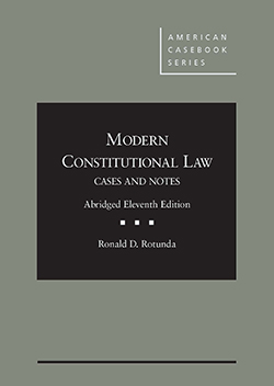 Rotunda's Modern Constitutional Law: Cases and Notes, Abridged, 11th