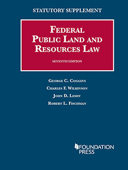 Coggins, Wilkinson, Leshy, and Fischman's Federal Public Land and Resources Law 7th, Statutory Supp 2014
