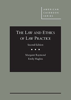 Raymond and Hughes' The Law and Ethics of Law Practice, 2d