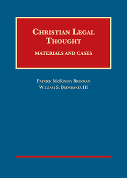 Brennan and Brewbaker's Christian Legal Thought:  Materials and Cases