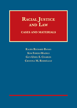 Banks, Forde-Mazrui, Charles, and Rodriguez's Racial Justice and Law, Cases and Materials