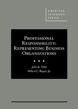 Villa and Regan's Professional Responsibility: Representing Business Organizations
