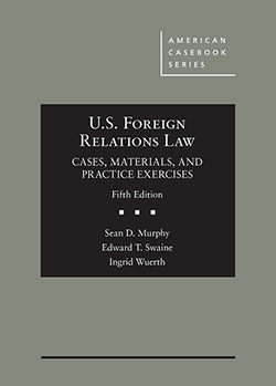 Murphy, Swaine, and Wuerth's U.S. Foreign Relations Law: Cases, Materials, and Practice Exercises, 5th