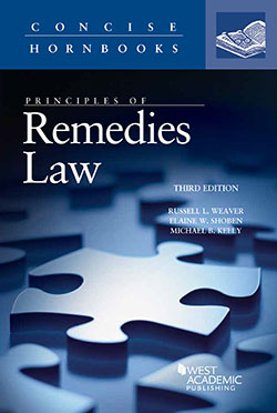 Weaver, Shoben, and Kelly's Principles of Remedies Law, 3d (Concise Hornbook Series)