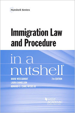 Weissbrodt, Danielson, and Myers's Immigration Law and Procedure in a Nutshell, 7th