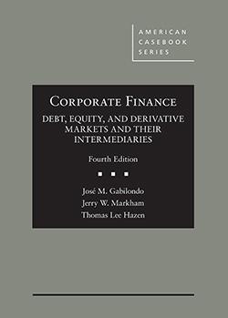 Gabilondo, Markham, and Hazen's Corporate Finance: Debt, Equity, and Derivative Markets and Their Intermediaries, 4th
