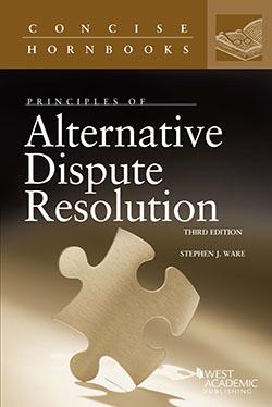 Ware's Principles of Alternative Dispute Resolution, 3d (Concise Hornbook Series)