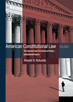 Rotunda's American Constitutional Law: The Supreme Court in American History Volume 1 - Institutional Powers