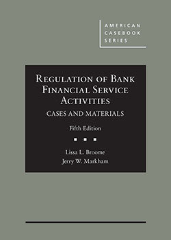 Broome and Markham's Regulation of Bank Financial Service Activities, Cases and Materials, 5th
