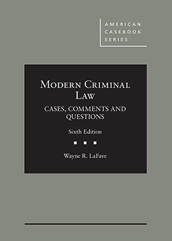 LaFave's Modern Criminal Law: Cases, Comments and Questions, 6th