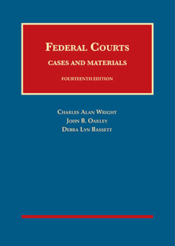 Wright, Oakley, and Bassett's Federal Courts, Cases and Materials, 14th
