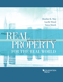 Way, Wood, and Marsh's Real Property for the Real World: Building Skills Through Case Study