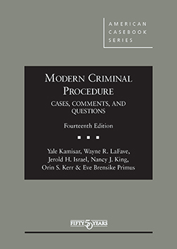 Kamisar, LaFave, Israel, King, Kerr, and Primus's Modern Criminal Procedure, Cases, Comments, & Questions, 14th