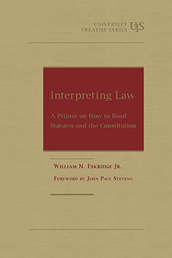 Eskridge's Interpreting Law: A Primer on How to Read Statutes and the Constitution