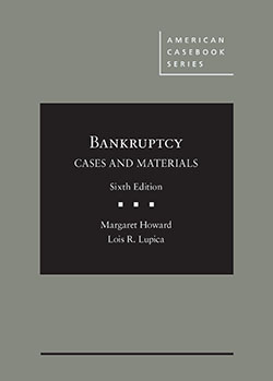 Howard and Lupica's Bankruptcy: Cases and Materials, 6th