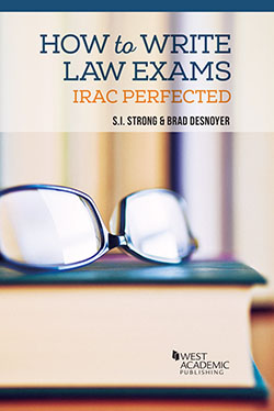 Strong and Desnoyer's How to Write Law Exams: IRAC Perfected