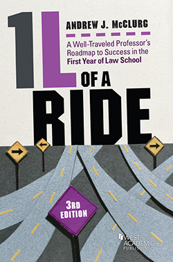 McClurg's 1L of a Ride, A Well-Traveled Professor's Roadmap to Success in the First Year of Law School, 3d