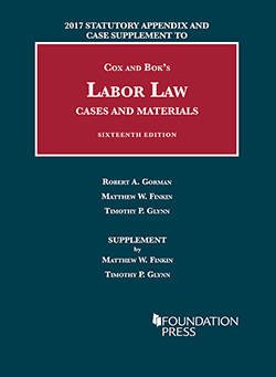 Cox and Bok's Labor Law, Cases and Materials, 16th, 2017 Statutory Appendix and Case Supplement