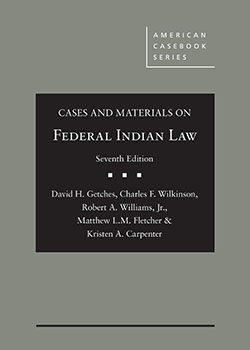 Getches, Wilkinson, Williams, Fletcher, and Carpenter's Cases and Materials on Federal Indian Law, 7th
