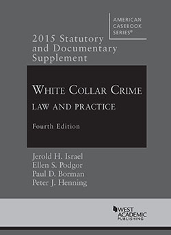 Israel, Podgor, Borman, and Henning's Statutory and Documentary Supplement to White Collar Crime: Law and Practice, 4th