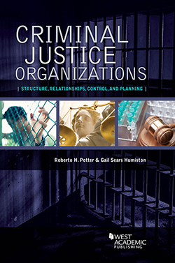 Potter and Humiston Criminal Justice Organizations: Structure, Relationships, Control, and Planning
