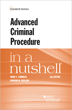 Cammack and Garland's Advanced Criminal Procedure in a Nutshell, 3d