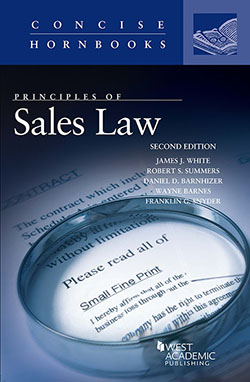 White, Summers, Barnhizer, Barnes, and Snyder's Principles of Sales Law, 2d (Concise Hornbook Series)