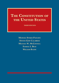 Paulsen, Calabresi, McConnell, Bray, and Baude's The Constitution of the United States, 3d