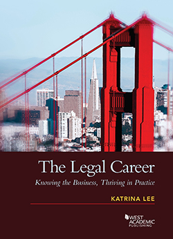 Lee's The Legal Career:  Knowing the Business, Thriving in Practice
