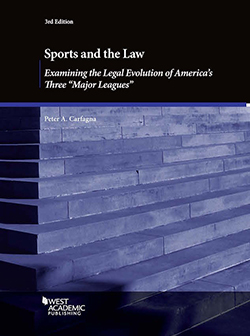 "Carfagna's Sports and the Law, Examining the Legal Evolution of America's Three ""Major Leagues"", 3d"