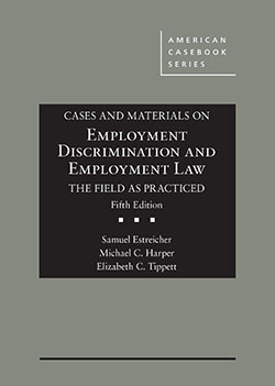 Estreicher, Harper, and Tippett's Cases and Materials on Employment Discrimination and Employment Law, the Field as Practiced, 5th
