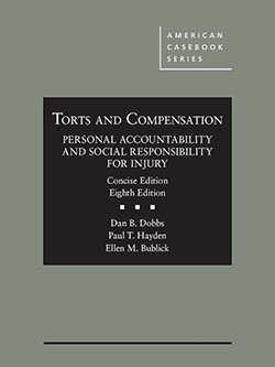 Dobbs, Hayden, and Bublick's Torts and Compensation, Personal Accountability and Social Responsibility for Injury, Concise, 8th