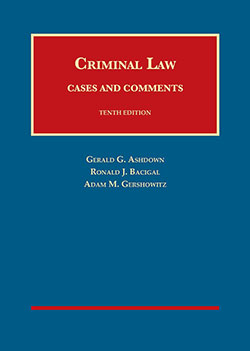 Ashdown, Bacigal, and Gershowitz's Criminal Law, Cases and Comments, 10th