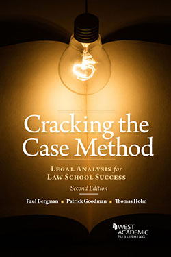 Bergman, Goodman, and Holm's Cracking the Case Method, Legal Analysis for Law School Success, 2d (Academic Success Guide)