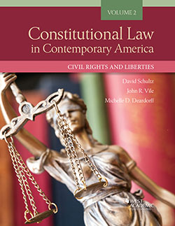 Schultz, Deardorff, and Vile's Constitutional Law in Contemporary America, Volume 2: Civil Rights and Liberties