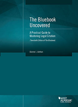 Anthon's The Bluebook Uncovered: A Practical Guide to Mastering Legal Citation (Twentieth Edition of the Bluebook)