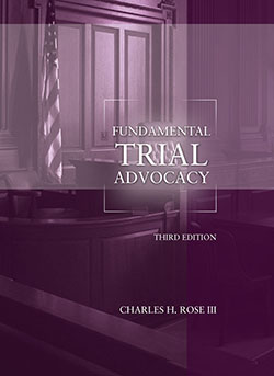 Rose's Fundamental Trial Advocacy, 3rd Edition